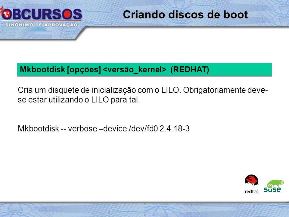 Criando discos de boot Mkbootdisk [opções] <versão_kernel> (REDHAT)